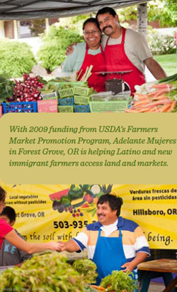 With 2009 funding from USDA's Farmers Market Promotion Program, Adelante Mujeres in Forest Grove, OR is helping Latino and new immigrant farmers access land and markets.