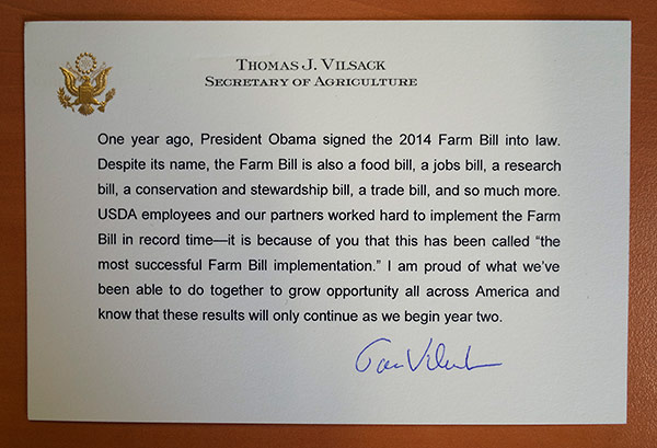 One year ago, President Obama signed the 2014 Farm Bill into law. Despite its name, the Farm Bill is also a jobs bill, a research bill, a conservation and stewardship bill, a food bill, a trade bill, and so much more. USDA employees and our partners worked hard to implement the Farm Bill in record time - it is because of you that this has been called