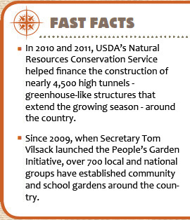 In 2010 and 2011, USDA's Natural Resources Conservation Service helped finance the construction of over 4,200 high tunnels-greenhouse-like structures that extend the growing season-around the country.