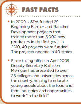 In 2009, USDA funded 29 Beginning Farmer and Rancher Development projects that trained more than 5,000 new producers in the first year. In 2010, 40 projects were funded. The projects operate in 40 states.